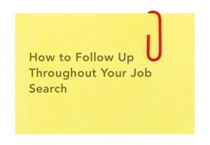 How to Follow Up Throughout Your Job Search