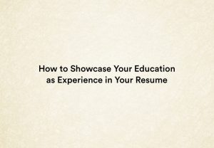 How to Showcase Your Education as Experience in Your Resume